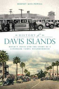 History of Davis Islands: David P. Davis and the Story of a Landmark Tampa Neighborhood (Paperback)