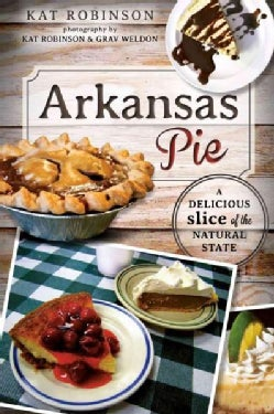 Arkansas Pie: A Delicious Slice of the Natural State (Paperback)