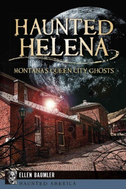 Haunted Helena: Montana's Queen City Ghosts (Paperback)