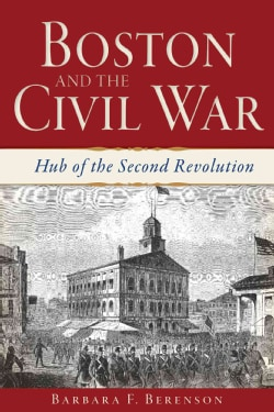 Boston and the Civil War: Hub of the Second Revolution (Paperback)