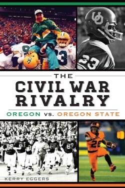 The Civil War Rivalry: Oregon vs. Oregon State (Paperback)