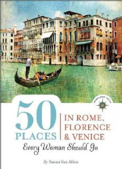50 Places in Rome, Florence and Venice Every Woman Should Go (Paperback)