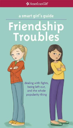 Friendship Troubles: Dealing With Fights, Being Left Out, and the Whole Popularity Thing (Paperback)