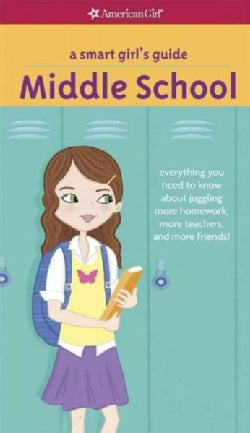 A Smart Girl's Guide Middle School: Everything You Need to Know About Juggling More Homework, More Teachers, and ... (Paperback)