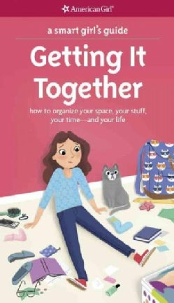 A Smart Girl's Guide Getting It Together: How to Organize Your Space, Your Stuff, Your Time-and Your Life (Paperback)
