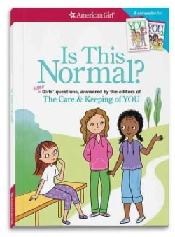 Is This Normal?: More Girls' Questions, Answered by the Editors of the Care & Keeping of You (Paperback)