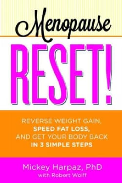 Menopause Reset!: Reverse Weight Gain, Speed Fat Loss, and Get Your Body Back in 3 Simple Steps (Paperback)