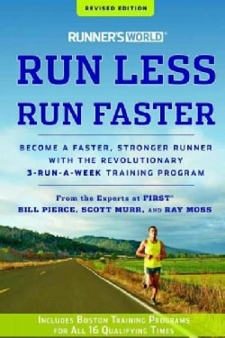 Runner's World Run Less, Run Faster: Become a Faster, Stronger Runner With the Revolutionary 3-Run-A-Week Trainin... (Paperback)