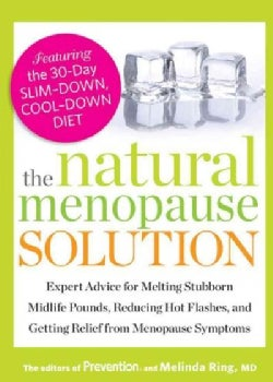 The Natural Menopause Solution: Expert Advice for Melting Stubborn Midlife Pounds, Reducing Hot Flashes, and Gett... (Paperback)