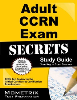 Adult Ccrn Exam Secrets Study Guide: Ccrn Test Review for the Critical Care Nurses Certification Examinations (Paperback)