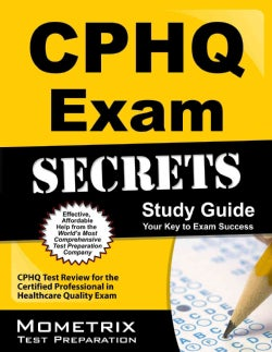 CPHQ Exam Secrets: Your Key to Exam Success, Practice & Review for the Certified Professional in Healthcare Quali... (Paperback)