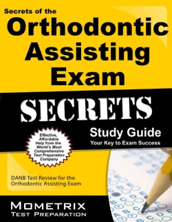Secrets of the Orthodontic Assisting Exam Study Guide: Danb Test Review for the Orthodontic Assisting Exam (Paperback)