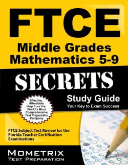 FTCE Middle Grades Mathematics 5-9 Secrets: FTCE Subject Test Review for the Florida Teacher Certification Examinations