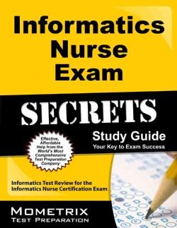 Informatics Nurse Exam Secrets: Informatics Test Review for the Informatics Nurse Certification Exam
