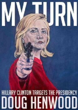 My Turn: Hillary Clinton Targets the Presidency (Paperback)