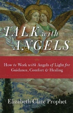 Talk With Angels: How to Work With Angels of Light for Guidance, Comfort & Healing (Paperback)
