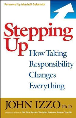 Stepping Up: How Taking Responsibility Changes Everything (Paperback)