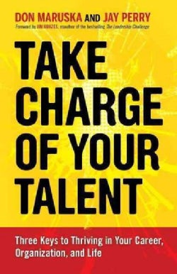 Take Charge of Your Talent: Three Keys to Thriving in Your Career, Organization, and Life (Paperback)