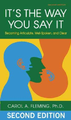 It's the Way You Say It: Becoming Articulate, Well-spoken, and Clear (Paperback)