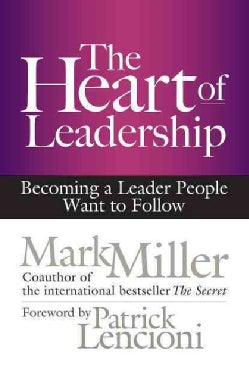 The Heart of Leadership: Becoming a Leader People Want to Follow (Hardcover)