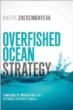 Overfished Ocean Strategy: Powering Up Innovation for a Resource-Deprived World (Hardcover)