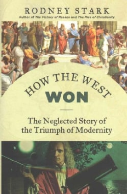 How the West Won: The Neglected Story of the Triumph of Modernity (Paperback)