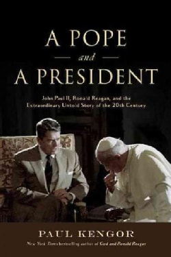 A Pope and a President: John Paul II, Ronald Reagan, and the Extraordinary Untold Story of the 20th Century (Hardcover)