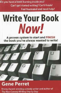 Write Your Book Now!: A Proven System to Start and Finish the Book You've Always Wanted to Write! (Paperback)