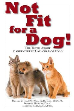 Not Fit for a Dog!: The Truth About Manufactured Dog and Cat Food (Paperback)