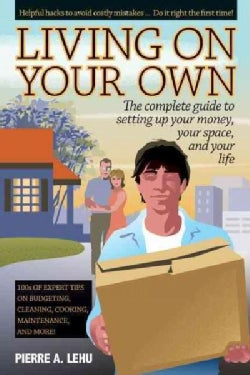 Living on Your Own: The Complete Guide to Setting Up Your Money, Your Space, and Your Life (Paperback)