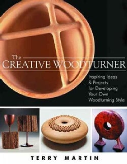 The Creative Woodturner: Inspiring Ideas and Projects for Developing Your Own Woodturning Style (Paperback)
