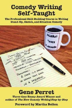 Comedy Writing Self-Taught: The Professional Skill-Building Course in Writing Stand-Up, Sketch, and Situation Comedy (Paperback)