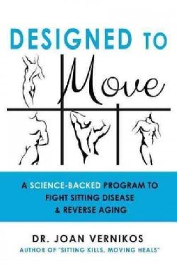 Designed to Move: The Science-Backed Program to Fight Sitting Disease and Enjoy Lifelong Health (Paperback)