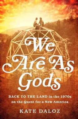 We Are As Gods: Back to the Land in the 1970s on the Quest for a New America (Hardcover)