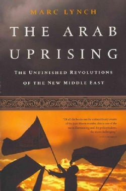The Arab Uprising: The Unfinished Revolutions of the New Middle East (Paperback)