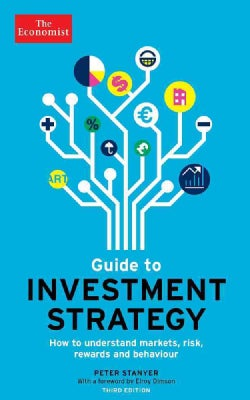 The Economist Guide to Investment Strategy: How to understand markets, risk, rewards, and behaviour (Paperback)