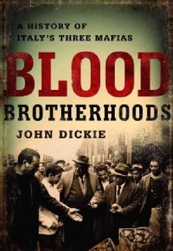 Blood Brotherhoods: A History of Italy's Three Mafias (Hardcover)