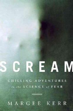 Scream: Chilling Adventures in the Science of Fear (Hardcover)
