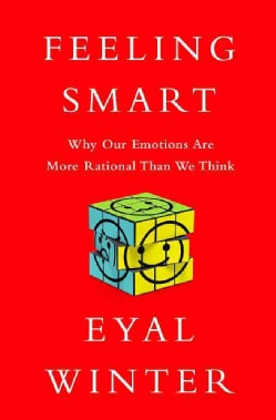 Feeling Smart: Why Our Emotions are More Rational Than We Think (Hardcover)
