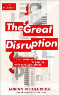 The Great Disruption: How Business Is Coping With Turbulent Times (Paperback)