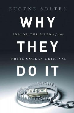 Why They Do It: Inside the Mind of the White-Collar Criminal (Hardcover)