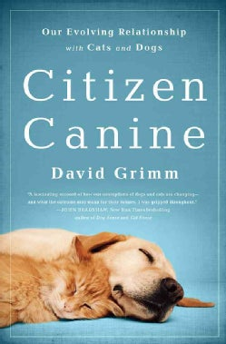 Citizen Canine: Our Evolving Relationship with Cats and Dogs (Paperback)