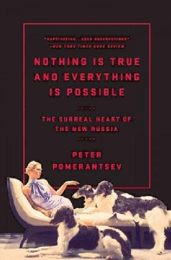 Nothing Is True and Everything Is Possible: The Surreal Heart of the New Russia (Paperback)