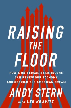 Raising the Floor: How a Universal Basic Income Can Renew Our Economy and Rebuild the American Dream (Hardcover)