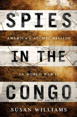 Spies in the Congo: America's Atomic Mission in World War II (Hardcover)