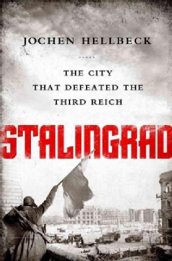 Stalingrad: The City That Defeated the Third Reich (Paperback)