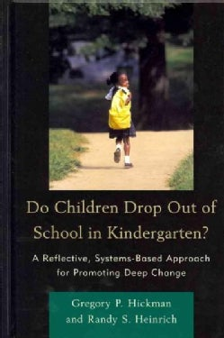 Do Children Drop Out of School in Kindergarten?: A Reflective, Systems-Based Approach for Promoting Deep Change (Hardcover)