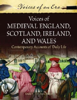 Voices of Medieval England, Scotland, Ireland, and Wales: Contemporary Accounts of Daily Life (Hardcover)