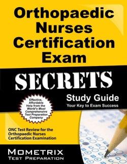 Orthopaedic Nurses Certification Exam Secrets: ONC Test Review for the Orthopaedic Nurses Certification Examination
