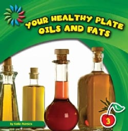 Your Healthy Plate: Oils and Fats (Hardcover)